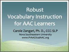 Robust Vocabulary Instruction for AAC Learners by Dr. Carole Zangari.  Fabulous presentation on WHY we must provide a robust vocabulary.