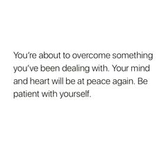 Your mind and heart will be at peace  again. Be patient with yourself.