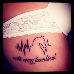 my horse tattoo :) I kind of combined different tattoo ideas that I had seen and made this. great tattoo idea for any equestrian! girly tattoo design, ekg heartbeat, with every heartbeat, rib tattoo.