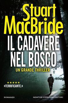 Titolo:  Il cadavere nel bosco Serie:  Le indagini del sergente McRae #10 Autore: Stuart MacBride Casa Editrice:  Newton Compton Gene...