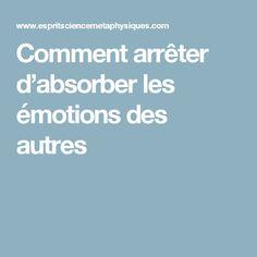 Comment arrêter d'absorber les émotions des autres. Très complet et définit PARFAITEMENT le problème.