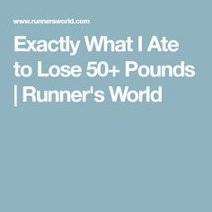 Exactly What I Ate to Lose 50+ Pounds   Runner's World