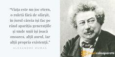 Viaţa este un joc etern, o ruletă fără de sfârşit, în jurul căreia îşi fac pe rând apariţia generaţiile şi unde unii îşi joacă onoarea, alţii aurul, iar alţii propria existenţă.  definiţie clasică de Alexandre Dumas  #ruletă #cazinou #casino #AlexandreDumas #Citate Einstein, Quotes, Profile, Quotations, Qoutes, Manager Quotes