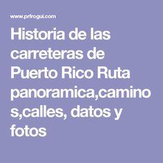 Historia de las carreteras de Puerto Rico Ruta panoramica,caminos,calles, datos y fotos