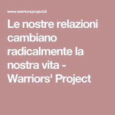 Le nostre relazioni cambiano radicalmente la nostra vita - Warriors' Project