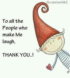 To all the people who make me laugh, Thank you ! Thank You Quotes, Me Quotes, Quotable Quotes, Good Morning Funny, Good Night Quotes, Morning Quotes, Lol, Joy And Happiness, Funny Pins