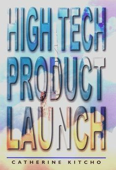 High Tech Product Launch by Catherine Kitcho http://www.amazon.com/dp/0966660404/ref=cm_sw_r_pi_dp_yEEgvb064MVTF