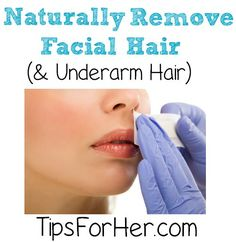 Naturally Remove Facial and Underarm Hair