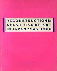 再構築: 日本のアヴァンギャルド・アート 1945-65 Reconstructions: Avant-garde Art in Japan 1945-65 Kazu Kaido/Ichiro Hariu 1985年/Museum of Modern Art 英語版 背少ヤケ 地少汚れ ¥5,400