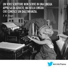 Un vero scrittore non scrive in una lingua appresa da adulto, ma nella lingua che conosce sin dall'infanzia. (I. B. Singer) #cit #ciTIamo #citazioni #citazione #aforismi #quote #quotes