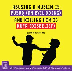 """Abusing & Killing: Narrated Abdullah (bin Masud): The Prophet (peace be upon him) said: """"Abusing a Muslim is Fusuq (an evil doing) and killing him is Kufr (disbelief)."""" [Sahih Al-Bukhari, Book of Faith, Hadith: Prophet Muhammad Quotes, Hadith Quotes, Islam Beliefs, Islam Religion, Islam Hadith, Hadith Of The Day, Quran Translation, All About Islam, Learn Quran"""