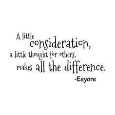 """""""A little consideration, a little thought for others, makes all the difference."""" ~ Eeyore quotes / Winnie the Pooh / kindness matters Wall Quotes, Words Quotes, Wise Words, Me Quotes, Wall Sayings, Eeyore Quotes, Winnie The Pooh Quotes, Great Quotes, Quotes To Live By"""