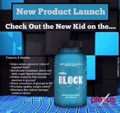 Block is here!!! Prohibits the absorbtion of 48% of sugars and starches.  No stimulants! A good source Natural Iodine for your thyroid!!! Contains White kidney bean extract & brown seaweed.  http://laneap.myplexusproducts.com/