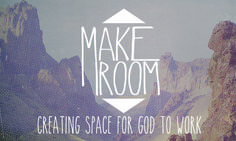 Make Room Sermon Series Idea. It has been said that the only thing that limits God is ourselves; that we attempt to put God in a box. In this new series, we will learn to remove these boundaries and create space for God to work.
