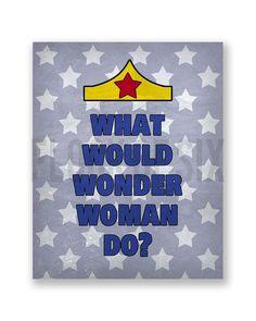 "Wonder Woman - 8 x 10"" - Art Print Poster - What Would Wonder Woman Do? - DC- Comics - Superheroes - Women - Girl Power"
