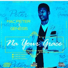 Na your grace  The debut single out you can go on YouTube.  Follow @mcpetermac by iamizwill