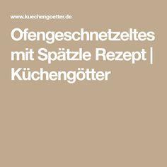 Ofengeschnetzeltes mit Spätzle Rezept | Küchengötter