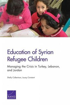 Education of Syrian Refugee Children: Managing the Crisis in Turkey, Lebanon, and Jordan