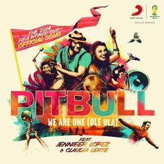 NEW MUSIC::: PITBULL FT JENNIFER LOPEZ & CLAUDIA LEITTE – WE ARE ONE (OLE OLA) THE 2014 OFFICIAL FIFA WORLD CUP SONG