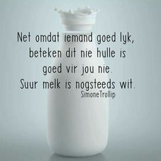 Net omdat iemand goed lyk, beteken dit nie hulle is goed vir jou nie. Suur melk is nogsteeds wit Teen Quotes, Motivational Quotes, Afrikaanse Quotes, Pretty Wallpapers, Positive Thoughts, Meant To Be, Prayers, Language, Wisdom