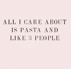 All I care about is pasta - food quote Quotes To Live By, Me Quotes, Funny Quotes, Sassy Quotes, Food Qoutes, Random Quotes, Sarcastic Quotes, People Quotes, Family Quotes