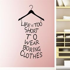 Life is too Short to Wear Boring Clothes Quote