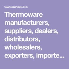 Thermoware manufacturers, suppliers, dealers, distributors, wholesalers, exporters, importers in delhi, india – EnquiryGate