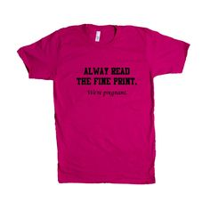 Always Read The Fine Print We're Pregnant Mom Dad Mother Father Children Parents Parenting Love Family SGAL1 Unisex T Shirt