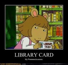 LIBRARY CARD - Demotivational Posters to Demotivate You - Work Harder, Not Smarter. Library Memes, Library Cards, Library Ideas, Library Posters, Library Books, Children's Books, Important Life Lessons, Friends Laughing, I Love Books
