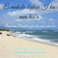 E Mahalo jakob I ka mea loa'a. • Lasst uns Dankbar für das sein, was wir haben! Hawaiianisches Sprichwort, Hawaii, Dankbarkeit, Weisheit