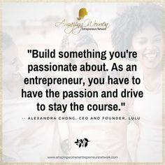 """""""Build something you're passionate about. As an entrepreneur, you have to have the passion and drive to stay the course."""" -- ALEXANDRA CHONG, CEO AND FOUNDER, LULU  Regram via @amazingwomenofinfluence"""