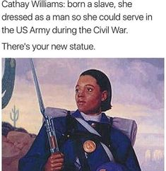 She has an actual story behind her rather than some random confederate soldier statue, and she wasn't a traitor. Cathay Williams, everyone.<<DAYUM SHE INSPIRING Brave, Black History Facts, Intersectional Feminism, We Are The World, Badass Women, Faith In Humanity, Before Us, African American History, Women In History
