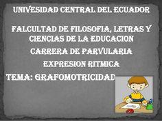 UNIVESIDAD CENTRAL DEL ECUADORFALCULTAD DE FILOSOFIA, LETRAS YCIENCIAS DE LA EDUCACIONcarrera DE PARVULARIAEXPRESION RITMI...