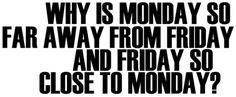 wish i knew,i hate mondays!
