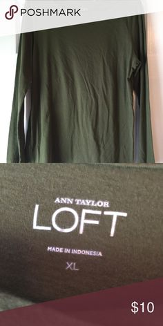 LOFT olive green top size XL Cute long sleeved olive colored top in excellent condition and only worn once. Smoke free and dog friendly home. Soft and comfortable fabric! LOFT Tops Tees - Short Sleeve