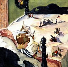The Land of Counterpane (Stevenson)  When I was sick and lay a-bed,  I had two pillows at my head,  And all my toys beside me lay,  To keep me happy all the day.   And sometimes for an hour or so  I watched my leaden soldiers go,  With different uniforms and drills,  Among the bed-clothes, through the hills;   And sometimes sent my ships in fleets  All up and down among the sheets;  Or brought my trees and houses out,  And planted cities all about...