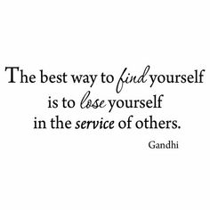 Winston Porter Gries The Best Way to Find Yourself is to Lose Yourself in the Service of Others Gandhi Wall Decal Serve Others Quotes, Helping Others Quotes, Bill Gates, Great Quotes, Quotes To Live By, Losing You Quotes, Finding Yourself Quotes, Purpose Quotes, Good Morning Beautiful People