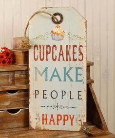 Rodworks - Cupcakes Make People Happy Sign - Smythe Austin :) obviously this makes me think of you! Cupcake Quotes, Cupcake Art, Happy Signs, Baking Quotes, Urban Barn, Cupcake Shops, Decoupage, Wall Art Quotes, Quote Wall