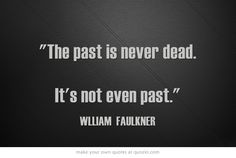 The past is never dead. Wall Quotes, Book Quotes, Literary Quotes, Literary Fiction, William Faulkner Quotes, Irony Humor, Never Dead, Southern Sayings, Word Nerd