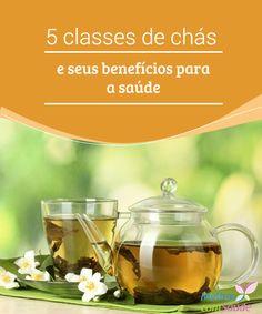 5 classes de chás e seus benefícios para a saúde  Os #chás são normalmente utilizados por civilizações orientais pela #medicina natural para aproveitar suas propriedades #terapêuticas.  #Bonshábitos