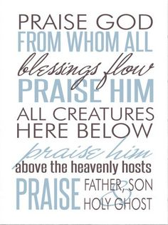 Praise God from Whom all blessings flow ...