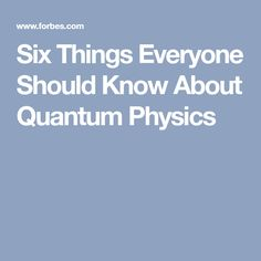 Six Things Everyone Should Know About Quantum Physics