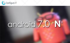 Android N First Preview from Developers' Viewpoint. Google has released an early developer preview of Android N, the next OS in the series. Here are some of the conformed new features and a reason why it's too realy. #AndroidN #ConfigureIT #FridayBlog