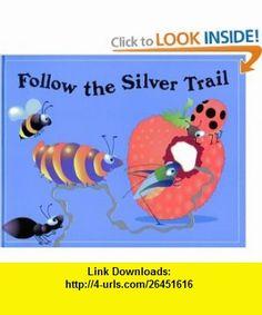 Follow the Silver Trail (Critter Tales) (9781571459176) Keith Faulkner, Jonathan Lambert , ISBN-10: 1571459170  , ISBN-13: 978-1571459176 ,  , tutorials , pdf , ebook , torrent , downloads , rapidshare , filesonic , hotfile , megaupload , fileserve