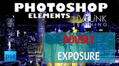 Photoshop Elements 15 Beginners Tutorial: Double Exposure