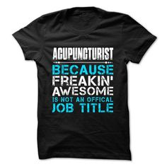 ACUPUNCTURIST BECAUSE FREAKING AWESOME IS NOT AN OFFICIAL JOB TITLE T Shirts, Hoodies, Sweatshirts. CHECK PRICE ==► https://www.sunfrog.com/Faith/Hot-Seller--ACUPUNCTURIST--FREAKING-AWESOME.html?41382