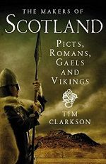 The Makers of Scotland: Picts, Romans, Gaels and Vikings