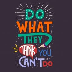 Do what they think you can t do quote typography vector lettering for t shirt design printing postcard and wallpaper poster Fonts Motivational Quotes Wallpaper, Wallpaper Quotes, Inspirational Quotes, Typography Wallpaper, Meaningful Quotes, Frases Swag, Shirt Print Design, Shirt Designs, Quotes To Live By