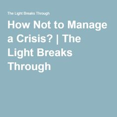 How Not to Manage a Crisis? | The Light Breaks Through