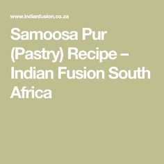 Samoosa Pur (Pastry) Recipe – Indian Fusion South Africa Indian Snacks, Indian Food Recipes, Curry Dishes, Chicken Cordon, South African Recipes, Complete Recipe, Pastry Recipes, Appetisers, Ramadan